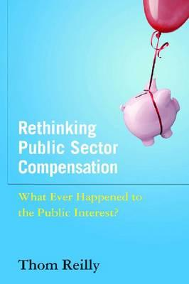 Rethinking Public Sector Compensation By Reilly, Thom